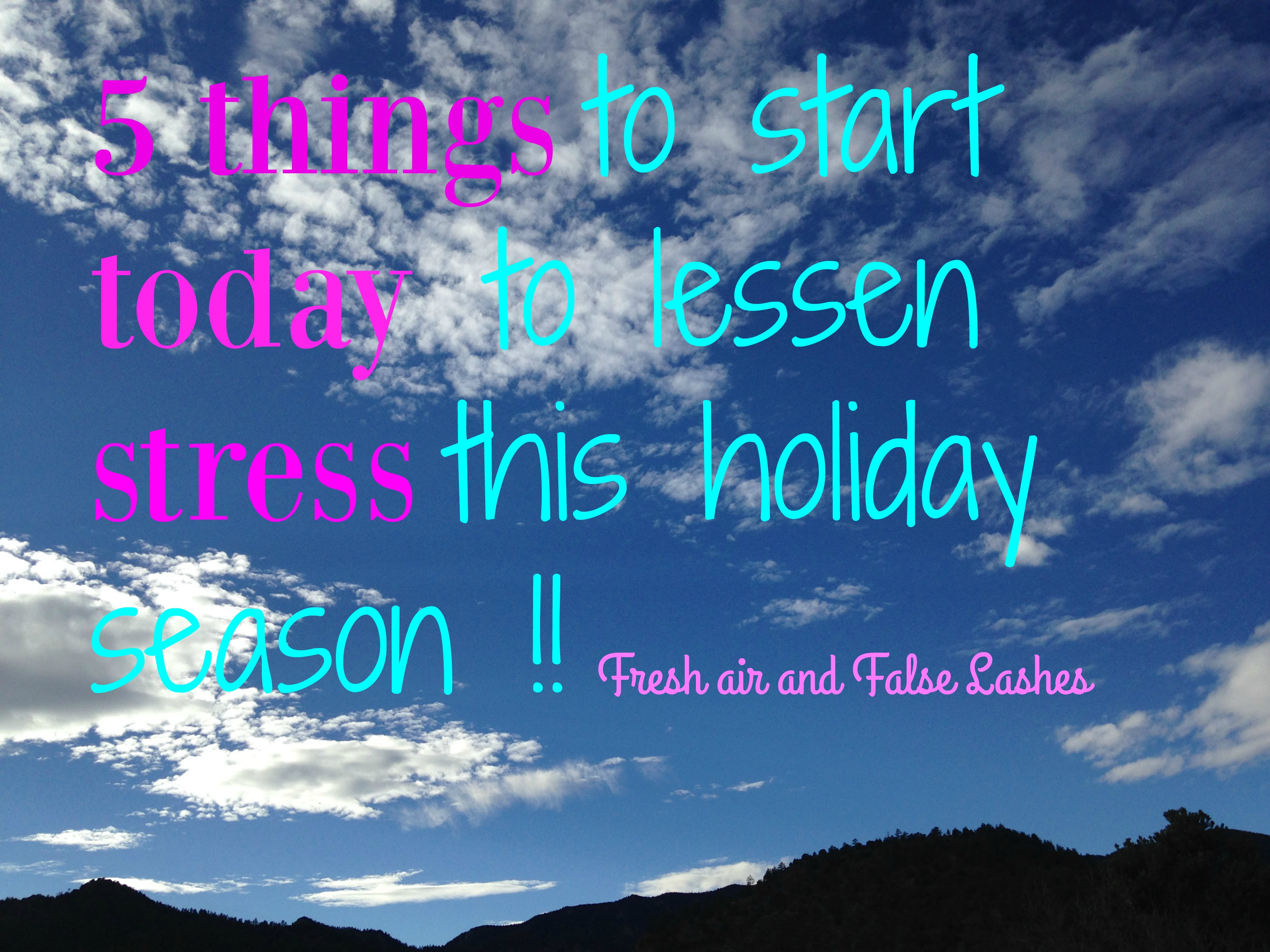 5 realistic things you can start today to lessen stress in the holidays.